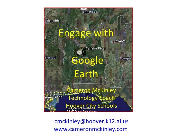Engage with  Google Earth Cameron McKinley Technology Coach Hoover City Schools [email_address] www.cameronmckinley.com