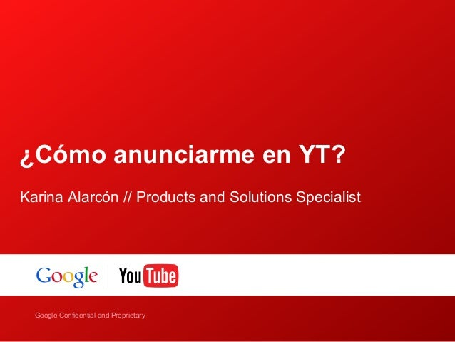 ¿Cómo anunciarme en YT?Karina Alarcón // Products and Solutions Specialist    Google Confidential and ProprietaryGoogle Co...