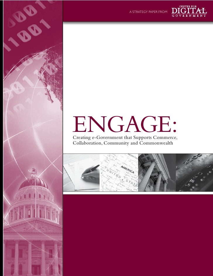 A STRATEGY PAPER FROM     ENGAGE: Creating e-Government that Supports Commerce, Collaboration, Community and Commonwealth