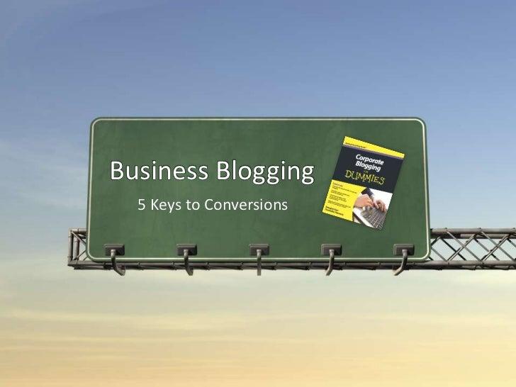 Business Blogging: 5 Keys to Conversion