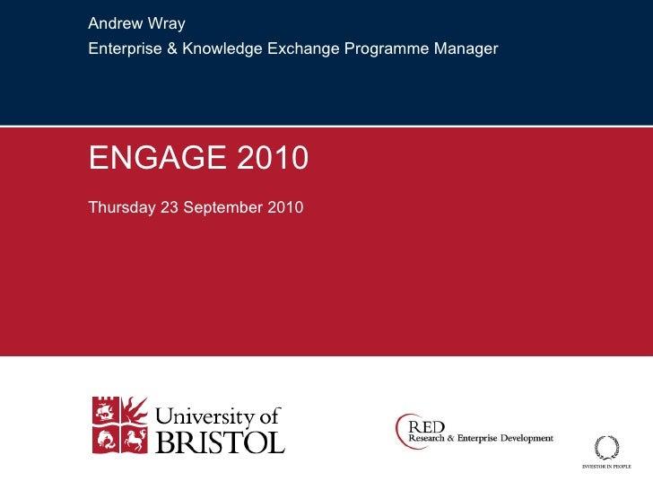 Andrew Wray Enterprise & Knowledge Exchange Programme Manager ENGAGE 2010 Thursday 23 September 2010