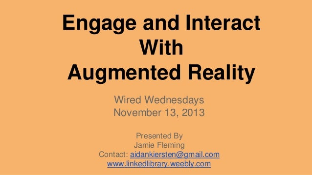 Engage and Interact With Augmented Reality Wired Wednesdays November 13, 2013 Presented By Jamie Fleming Contact: aidankie...