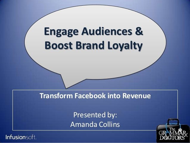 Engage Audiences & Boost Brand LoyaltyTransform Facebook into Revenue         Presented by:        Amanda Collins