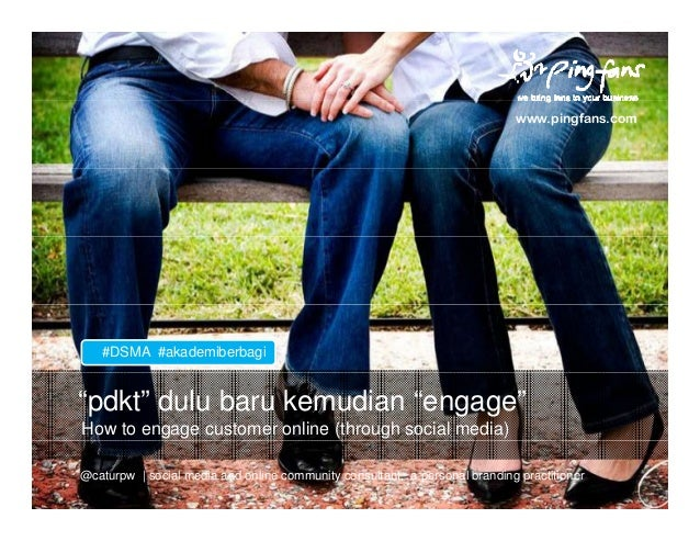 """pdkt"" dulu baru kemudian ""lamaran"" How to engage customer online (through social media) www.pingfans.com #DSMA #akademibe..."