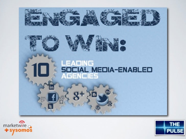 Engaged to Win:                       10 Leading Social Media-Enabled AgenciesEngagement is the currency of the social med...