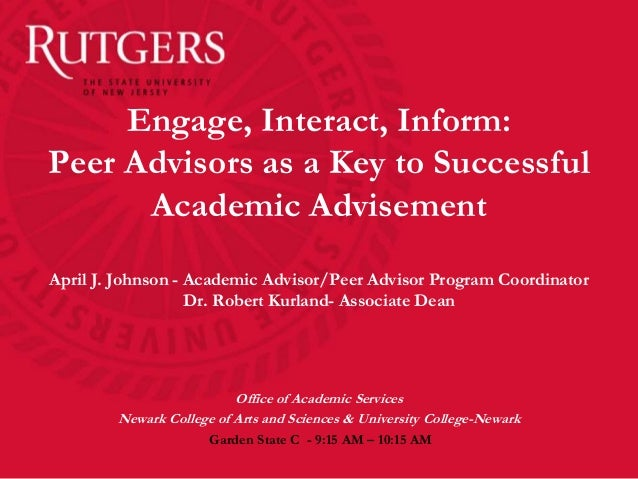 Engage, Interact, Inform:Peer Advisors as a Key to Successful      Academic AdvisementApril J. Johnson - Academic Advisor/...