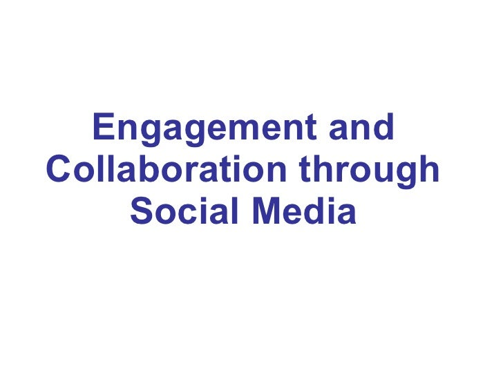 Engagement and Collaboration through Social Media