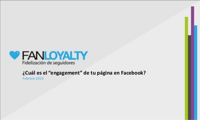 """¿Cuál es el """"engagement"""" de tu página en Facebook?Febrero 2013"""