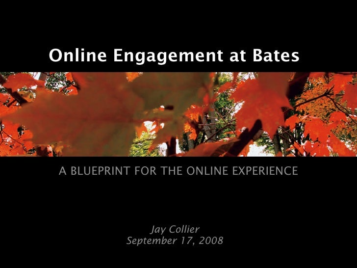 Online Engagement at Bates      A BLUEPRINT FOR THE ONLINE EXPERIENCE                    Jay Collier            September ...