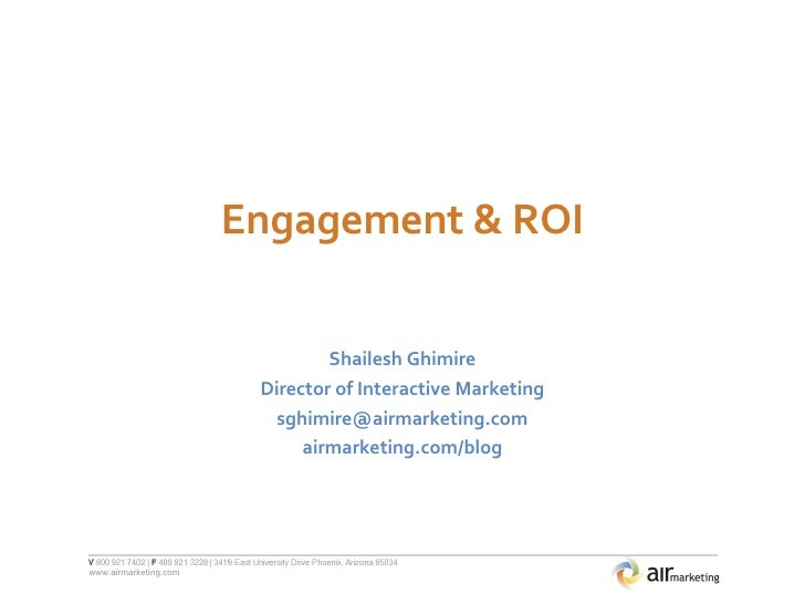 Engagement & ROI Shailesh Ghimire Director of Interactive Marketing [email_address] airmarketing.com/blog