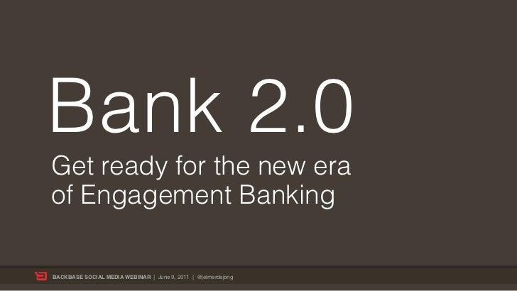 Bank 2.0Get ready for the new eraof Engagement BankingBACKBASE SOCIAL MEDIA WEBINAR | June 9, 2011 | @jelmerdejong