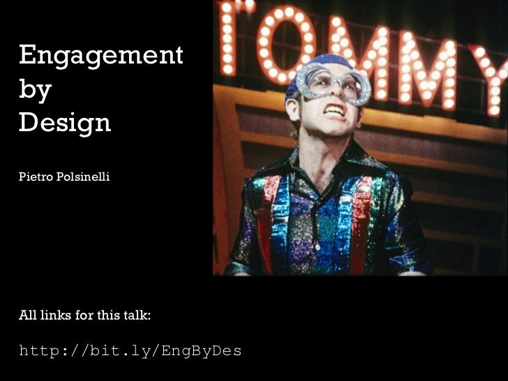 EngagementbyDesignPietro PolsinelliAll links for this talk:http://bit.ly/EngByDes