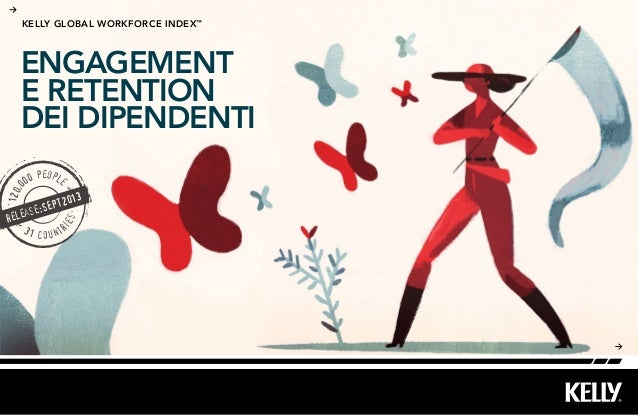 ENGAGEMENT E RETENTION DEI DIPENDENTI kelly Global workforce index™ 120,0 00 people 31 countr ies release:SEPT2013