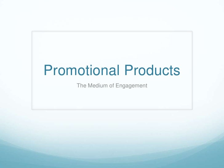 Promotional Products<br />The Medium of Engagement<br />