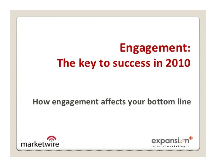 Engagement:       The key to success in 2010   How engagement affects your bottom line