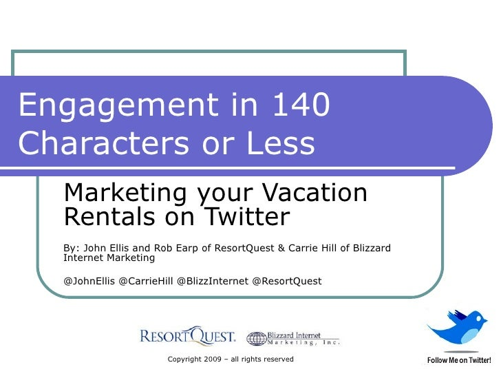 Engagement in 140 Characters or Less Marketing your Vacation Rentals on Twitter By: John Ellis and Rob Earp of ResortQuest...