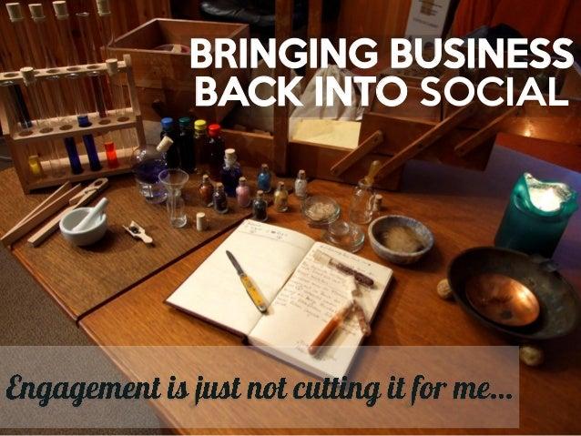 BRINGING BUSINESSBACK INTO SOCIAL