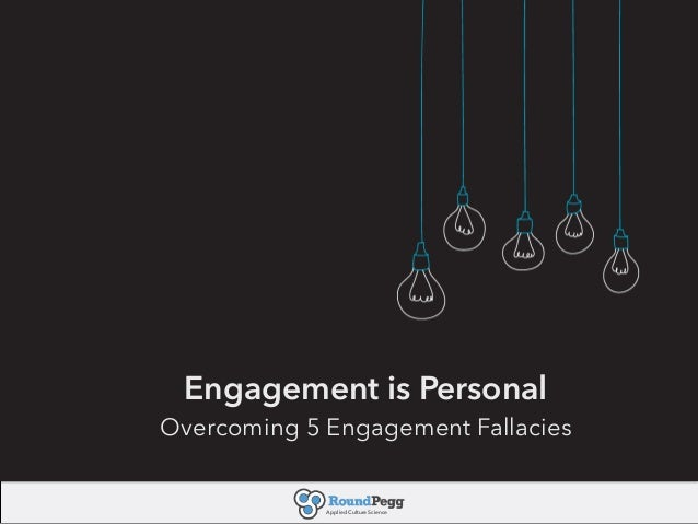 Applied Culture Science Avoiding Engagement Pitfalls RoundPegg, Inc. 03.18.14 Engagement is Personal Overcoming 5 Engageme...