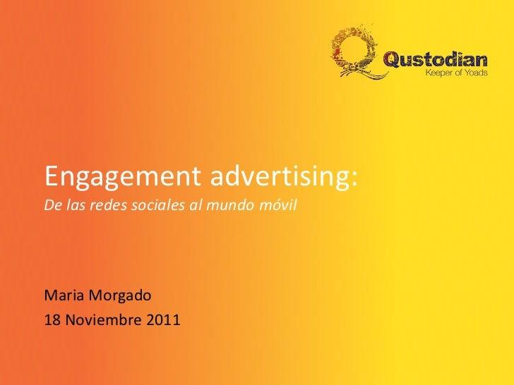 Engagement advertising:De las redes sociales al mundo móvilMaria Morgado18 Noviembre 2011