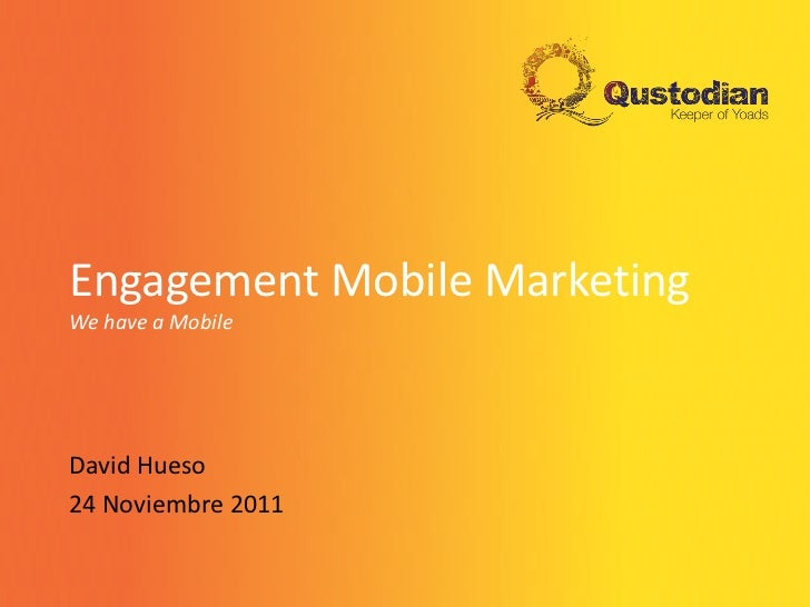 Engagement Mobile MarketingWe have a MobileDavid Hueso24 Noviembre 2011