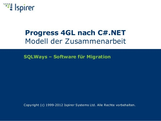 SQLWays – Software für Migration Copyright (c) 1999-2012 Ispirer Systems Ltd. Alle Rechte vorbehalten. Progress 4GL nach C...