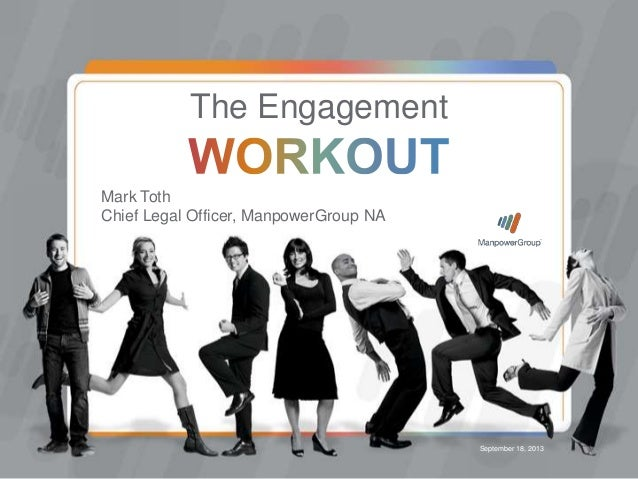 September 18, 2013 Mark Toth Chief Legal Officer, ManpowerGroup NA The Engagement