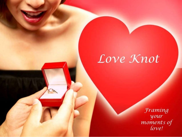 Love Knot       Framing         your      moments of         love!