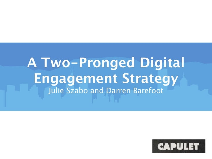 A Two-Pronged Digital Engagement Strategy  Julie Szabo and Darren Barefoot