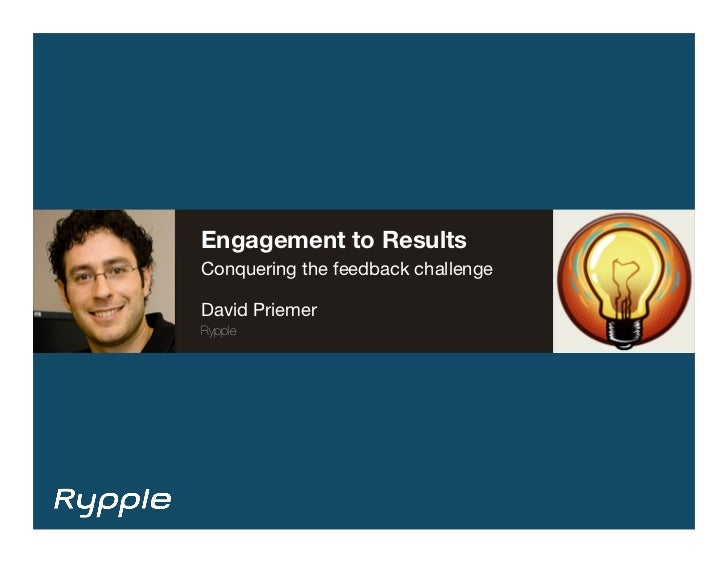 Engagement to Results<br />Conquering the feedback challenge<br />David Priemer<br />Rypple<br />