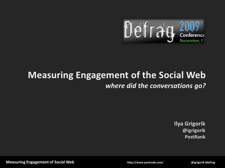 Measuring Engagement of the Social Webwhere did the conversations go?<br />Ilya Grigorik<br />@igrigorik<br />PostRank<br />