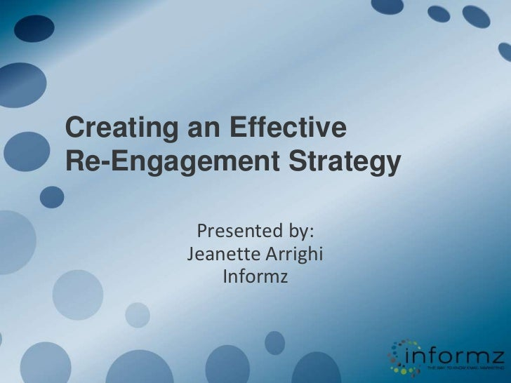 Creating an Effective Re-Engagement Strategy<br />Presented by: Jeanette ArrighiInformz<br />