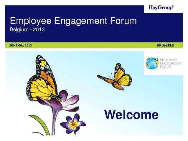 Employee Engagement Forum Belgium - 2013 JUNE 6th, 2013  BRUSSELS  Welcome