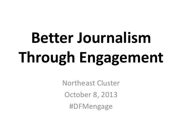 Better Journalism Through Engagement Northeast Cluster October 8, 2013 #DFMengage
