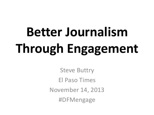 Better Journalism Through Engagement Steve Buttry El Paso Times November 14, 2013 #DFMengage