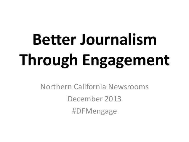 Better Journalism Through Engagement Northern California Newsrooms December 2013 #DFMengage