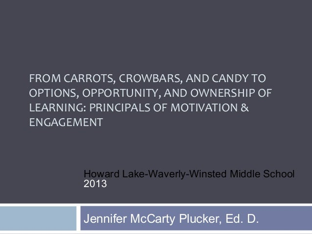 FROM CARROTS, CROWBARS, AND CANDY TOOPTIONS, OPPORTUNITY, AND OWNERSHIP OFLEARNING: PRINCIPALS OF MOTIVATION &ENGAGEMENTJe...