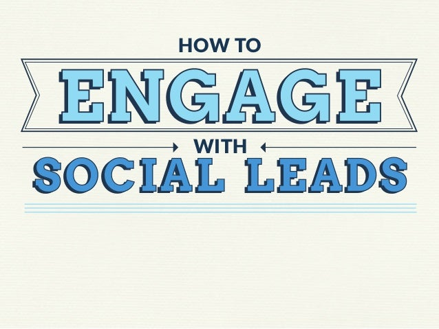 HOW TO  ENGAGE WITH  SOCIAL LEADS