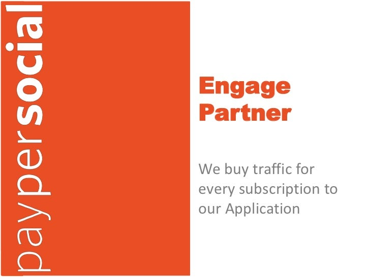 EngagePartnerWe buy traffic forevery subscription toour Application