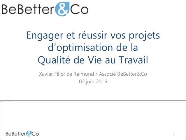 Engager et réussir vos projets d'optimisation de la Qualité de Vie au Travail Xavier Filiol de Raimond / Associé BeBetter&...