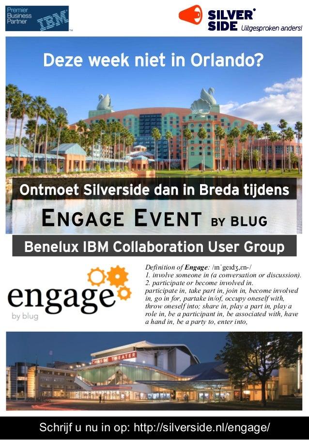 Deze week niet in Orlando?  Ontmoet Silverside dan in Breda tijdens  E NGAGE E VENT  BY  BLUG  Benelux IBM Collaboration U...
