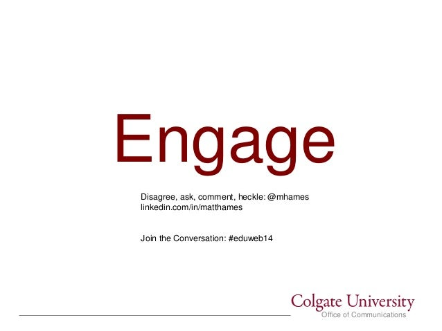 Office of Communications Engage Disagree, ask, comment, heckle: @mhames linkedin.com/in/matthames Join the Conversation: #...