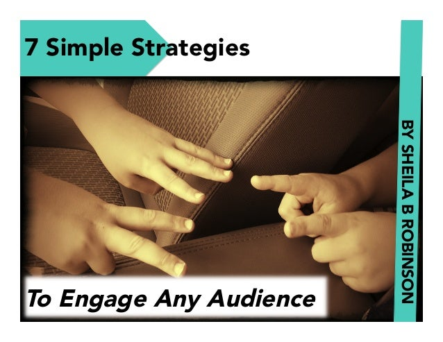 7 Simple Strategies BY SHEILA B ROBINSON  To Engage Any Audience