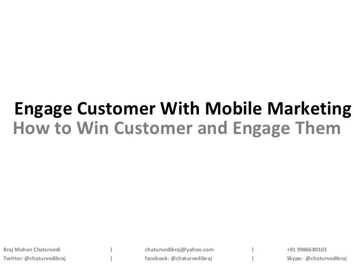 Engage Customer With Mobile Marketing   How to Win Customer and Engage ThemBraj Mohan Chaturvedi      |   chaturvedibraj@y...