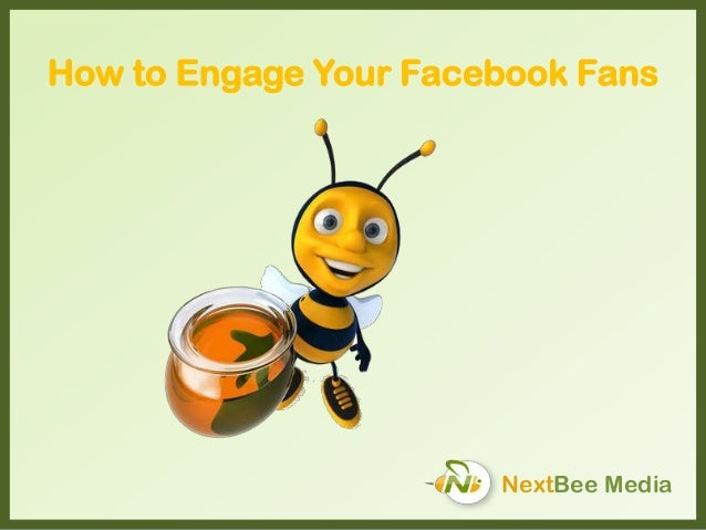 How to Engage Your Facebook Fans  NextBee Media