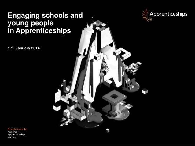 Engaging schools and young people in Apprenticeships 17th January 2014