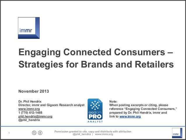 Engaging Connected Consumers – Strategies for Brands and Retailers November 2013 Dr. Phil Hendrix Director, immr and Gigao...