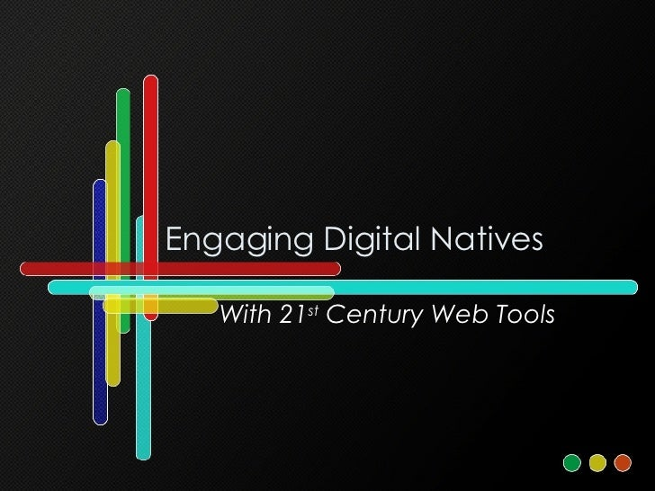 Engaging Digital Natives With 21 st  Century Web Tools