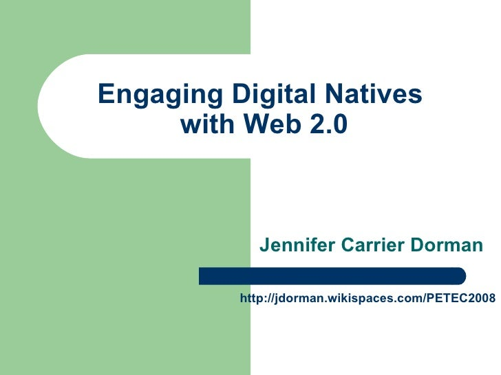 Engaging Digital Natives  with Web 2.0 Jennifer Carrier Dorman http://jdorman.wikispaces.com/PETEC2008
