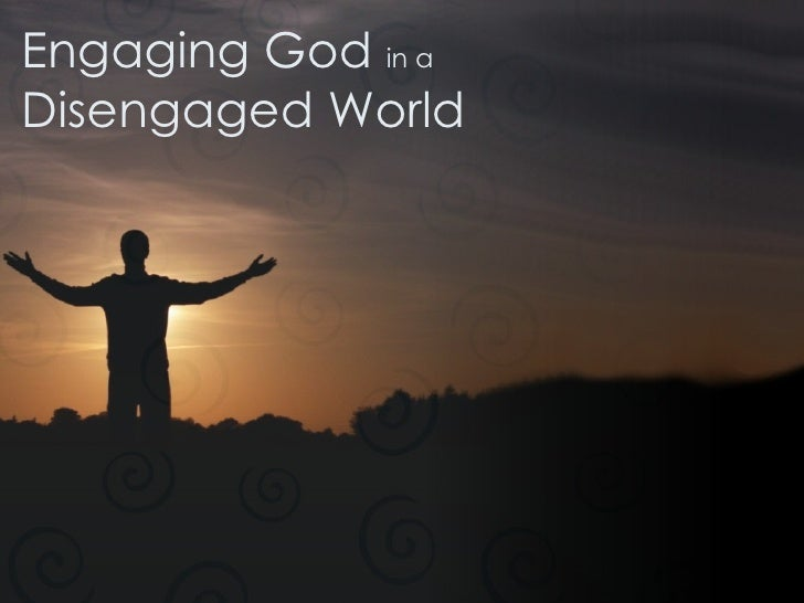 Engaging God  in a Disengaged World