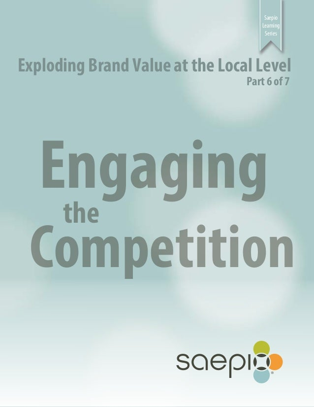 Saepio Learning Series  Exploding Brand Value at the Local Level Part 6 of 7  Engaging the  Competition